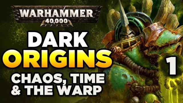 40K DARK ORIGINS [1] Chaos Gods, Time & The Warp | WARHAMMER 40,000 History/Lore