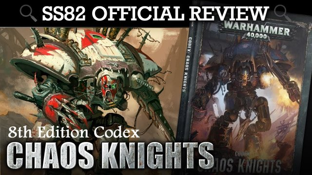 *NEW* Codex Chaos Knights Warhammer 40K 8th Edition SS82 REVIEW