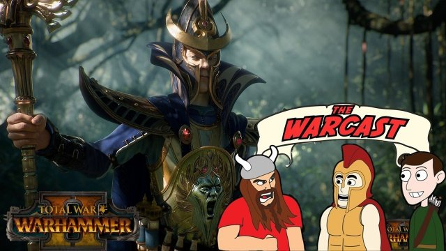 The Warcast - Total War Warhammer 2 Discussion, Favorite Units, Historical Total Wars, Free for All