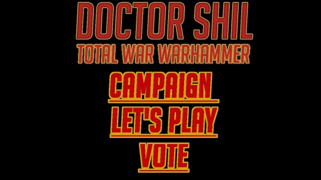 I AM LISTENING: Total War Warhammer Campaign Let's Play Vote!