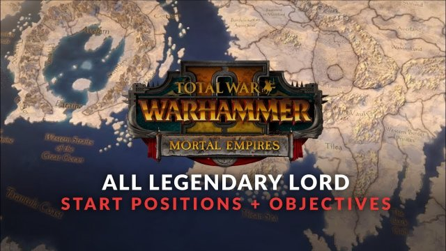 Total War: Warhammer 2 - Mortal Empires - All Faction Start Positions + Objectives