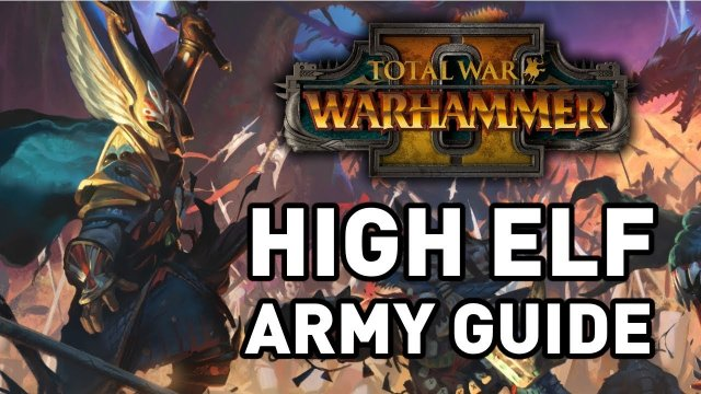 Total War: Warhammer 2 || High Elves Army Guide
