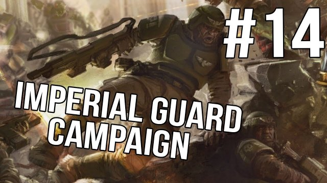 Soulstorm Imperial Guard Campaign - Soulstorm - |Ep 14|