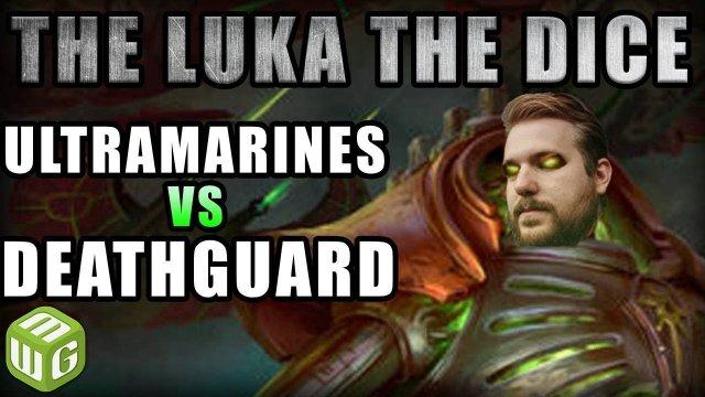 Ultramarines vs Death Guard Warhammer 40k Battle Report - Just the Luka the Dice Ep 65