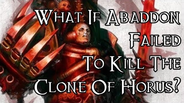 What If Abaddon Failed To Kill The Clone Of Horus? - 40K Theories