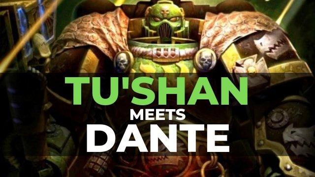 TU'SHAN MEETS DANTE - Warhammer 40k