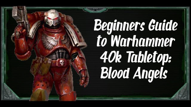 Beginners Guide to Warhammer 40k Tabletop Blood Angels