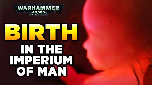 40K - INDUSTRIALISED BIRTH & YOUR WORTH  | Warhammer 40,000 Lore/History