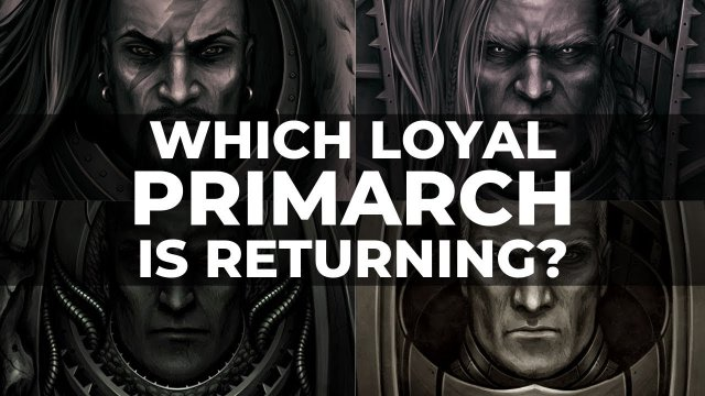 WHICH LOYAL PRIMARCH WILL RETURN? - Warhammer 40k