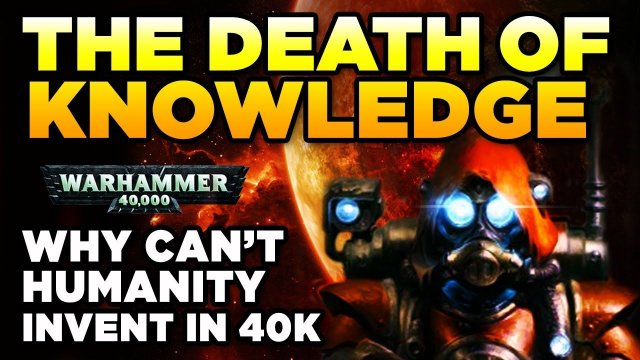 THE DEATH OF KNOWLEDGE - Why Can't Humanity Invent in 40K?   Warhammer 40,000 Lore/History