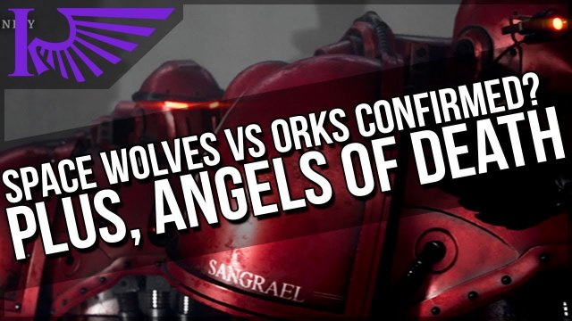 Warhammer 40,000 Open Day: Psychic Awakening (Space Wolves Vs Orks Confirmed?!) & Angels Of Death