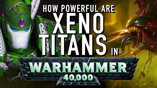 40 Facts and Lore on the Xeno Titans of Warhammer 40K