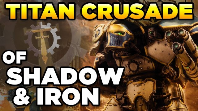 THE TITAN CRUSADES OF SHADOW & IRON | Warhammer 40,000 Lore/History
